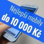 Nejlepší mobilní telefony do 10 000 Kč