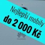 Nejlepší mobilní telefony do 2 000 Kč