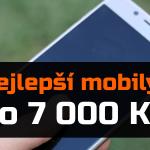 Nejlepší mobilní telefony do 7 000 Kč