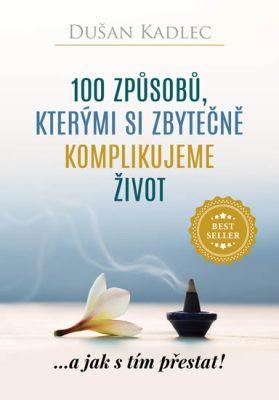 100 způsobů, kterými si zbytečně komplikujeme život - ...a jak s tím přestat! nejlepší motivační knihy