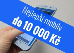 Nejlepší mobilní telefony do 10 000 Kč – Září 2017