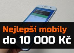 Nejlepší mobilní telefony do 10 000 Kč – léto 2018