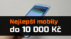 Nejlepší mobilní telefony do 10 000 Kč – Duben 2018