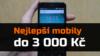 Nejlepší mobilní telefony do 3 000 Kč – Duben 2018