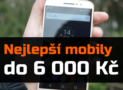 Nejlepší mobilní telefony do 6 000 Kč – Leden 2018