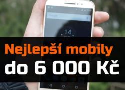 Nejlepší mobilní telefony do 6 000 Kč – léto 2018